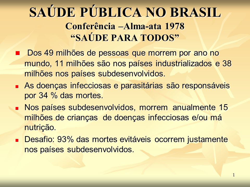 SAÚDE PÚBLICA NO BRASIL Conferência –Alma-ata 1978 SAÚDE PARA TODOS