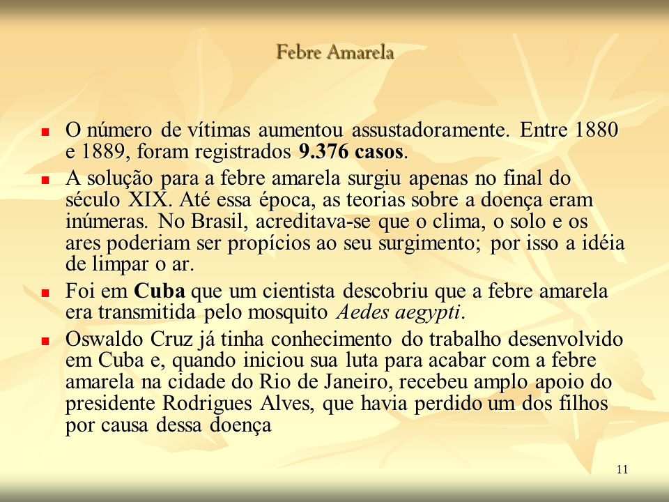 Febre Amarela O número de vítimas aumentou assustadoramente. Entre 1880 e 1889, foram registrados 9.376 casos.