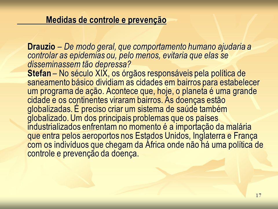 Medidas de controle e prevenção Drauzio – De modo geral, que comportamento humano ajudaria a controlar as epidemias ou, pelo menos, evitaria que elas se disseminassem tão depressa.
