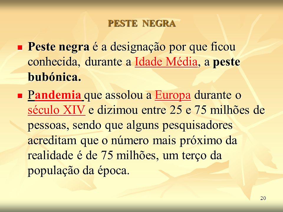 PESTE NEGRA Peste negra é a designação por que ficou conhecida, durante a Idade Média, a peste bubónica.