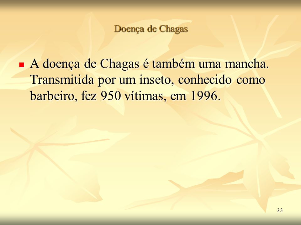 Doença de Chagas A doença de Chagas é também uma mancha.