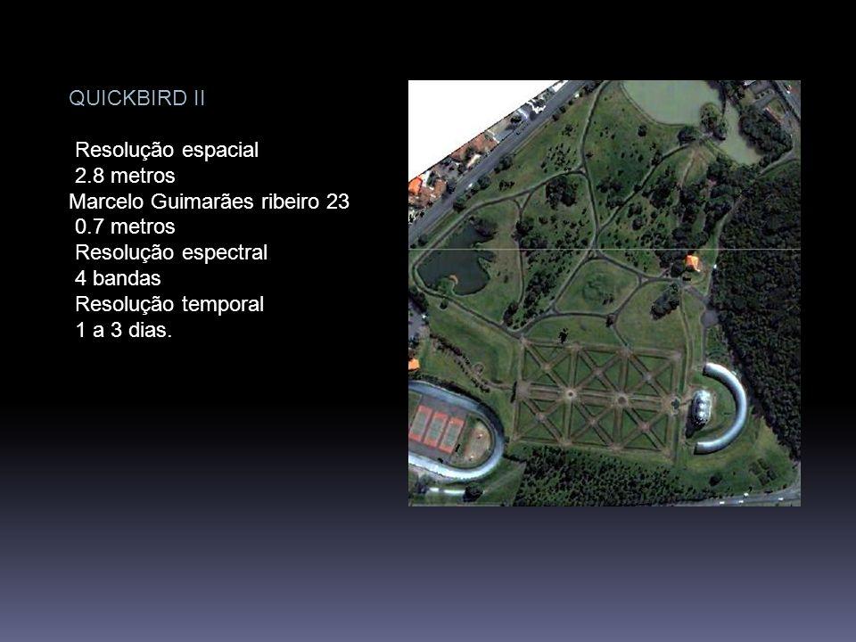 QUICKBIRD IIResolução espacial. 2.8 metros. Marcelo Guimarães ribeiro 23. 0.7 metros. Resolução espectral.