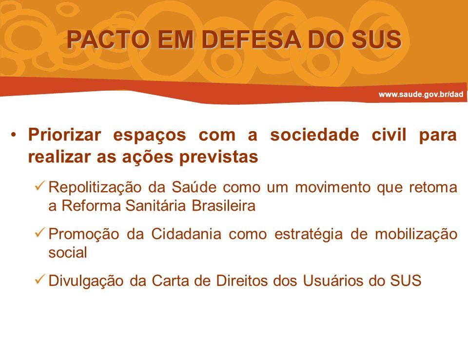 PACTO EM DEFESA DO SUS www.saude.gov.br/dad. Priorizar espaços com a sociedade civil para realizar as ações previstas.