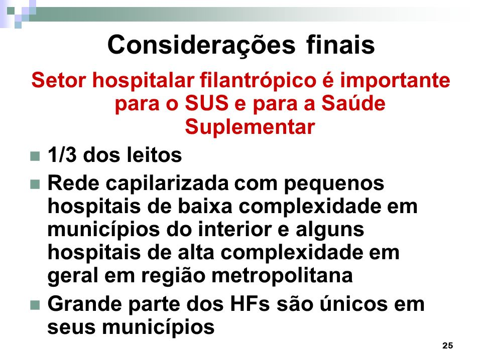 Considerações finaisSetor hospitalar filantrópico é importante para o SUS e para a Saúde Suplementar.