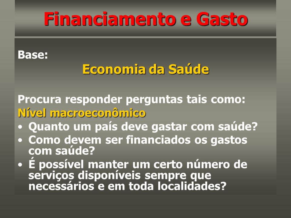 Financiamento e Gasto Economia da Saúde Base: