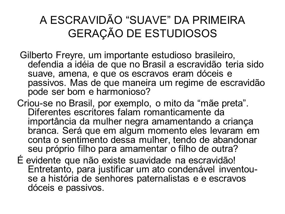 A ESCRAVIDÃO SUAVE DA PRIMEIRA GERAÇÃO DE ESTUDIOSOS