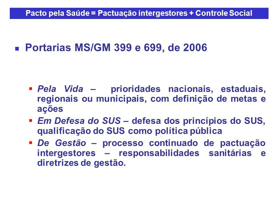 Pacto pela Saúde = Pactuação intergestores + Controle Social