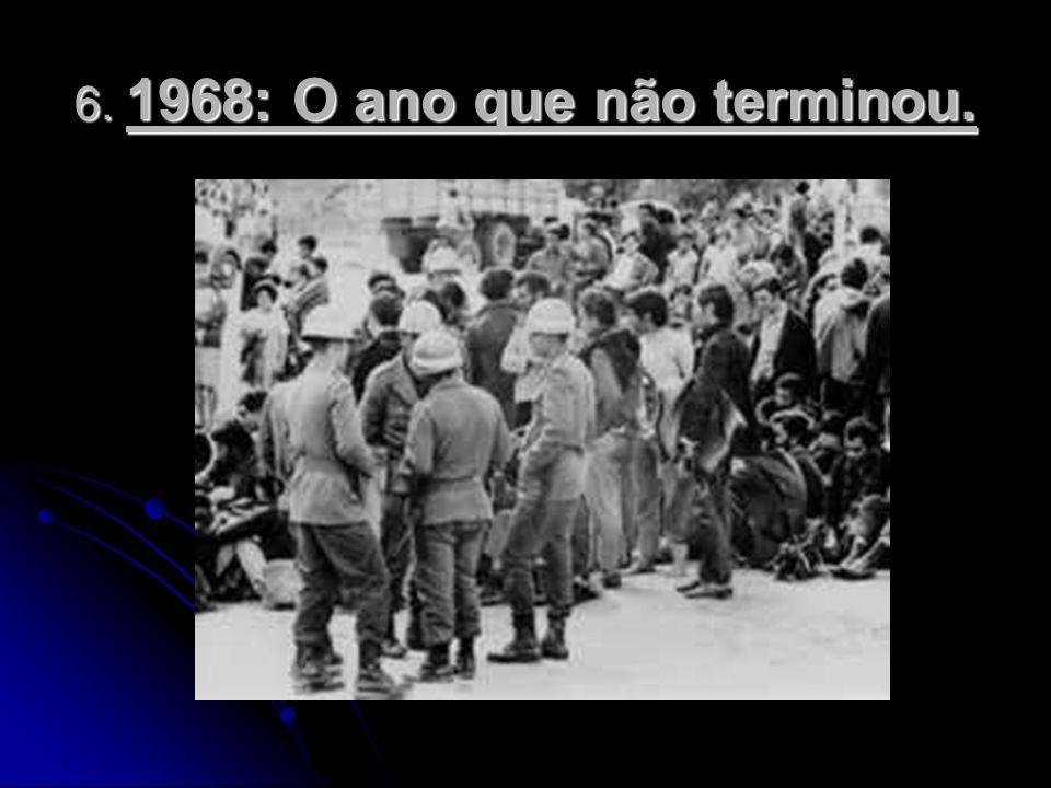 6. 1968: O ano que não terminou.