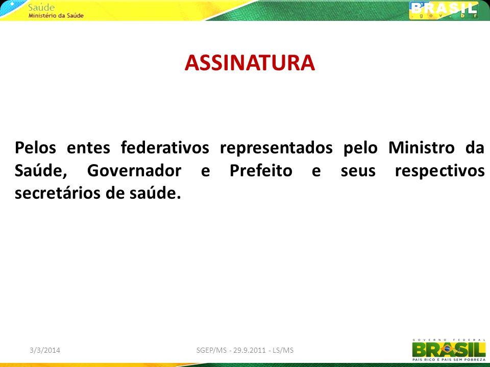 ASSINATURAPelos entes federativos representados pelo Ministro da Saúde, Governador e Prefeito e seus respectivos secretários de saúde.
