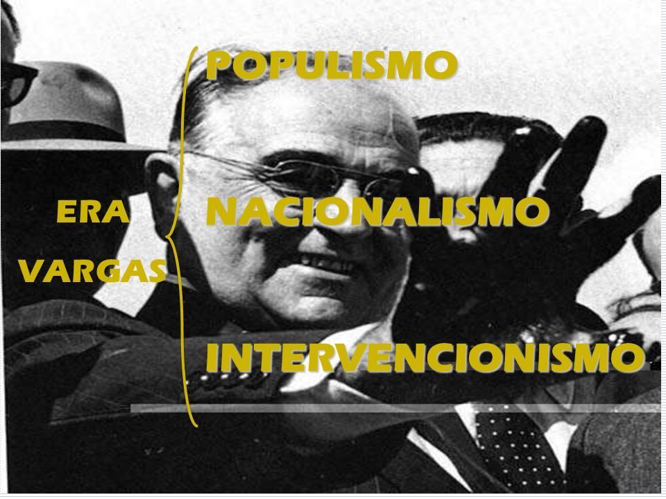 POPULISMO NACIONALISMO INTERVENCIONISMO ERA VARGAS