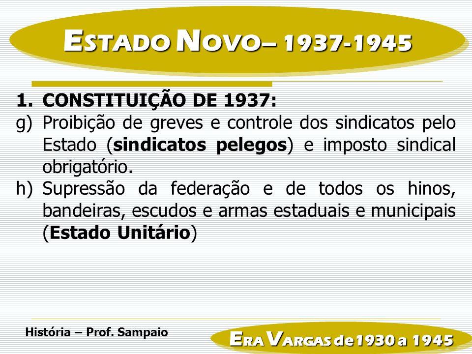 ESTADO NOVO– 1937-1945 ERA VARGAS de1930 a 1945 CONSTITUIÇÃO DE 1937: