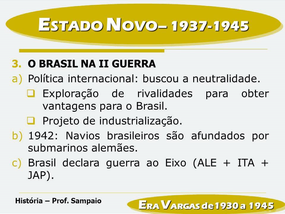 ESTADO NOVO– 1937-1945 ERA VARGAS de1930 a 1945 O BRASIL NA II GUERRA