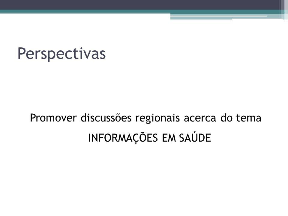 Promover discussões regionais acerca do tema INFORMAÇÕES EM SAÚDE