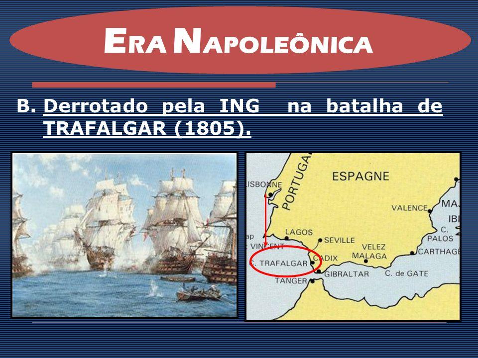 ERA NAPOLEÔNICA Derrotado pela ING na batalha de TRAFALGAR (1805).