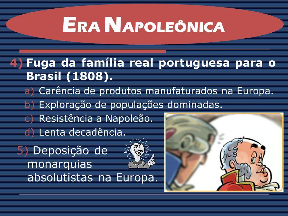 ERA NAPOLEÔNICA Fuga da família real portuguesa para o Brasil (1808).