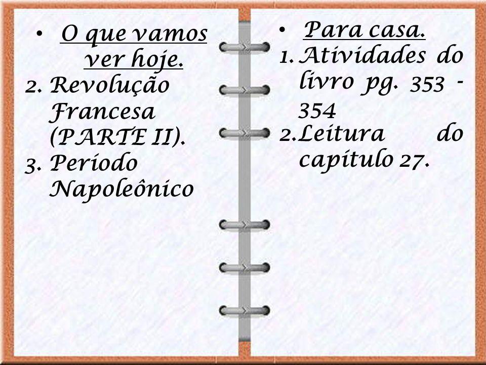 Para casa. Atividades do livro pg. 353 - 354. Leitura do capítulo 27. O que vamos ver hoje. Revolução Francesa (PARTE II).