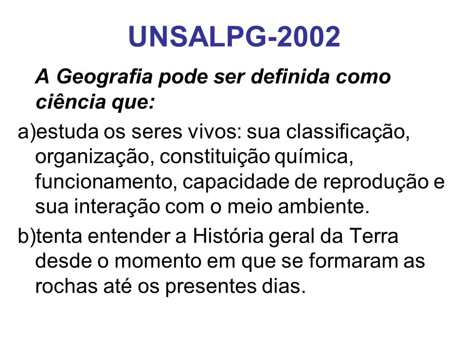 UNSALPG-2002 A Geografia pode ser definida como ciência que: