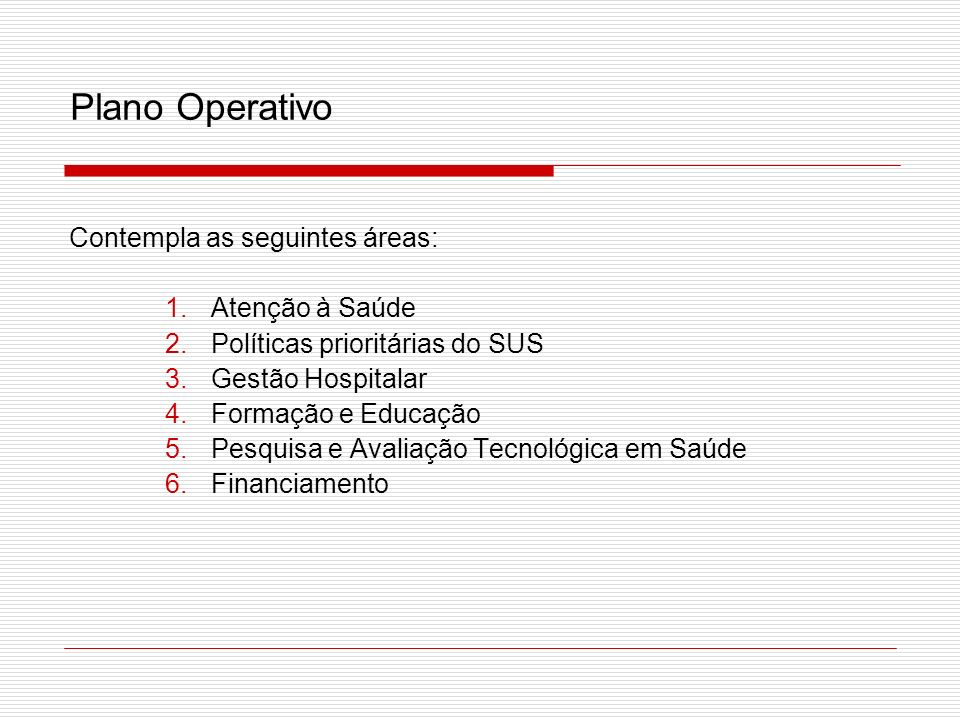 Plano Operativo Contempla as seguintes áreas: Atenção à Saúde