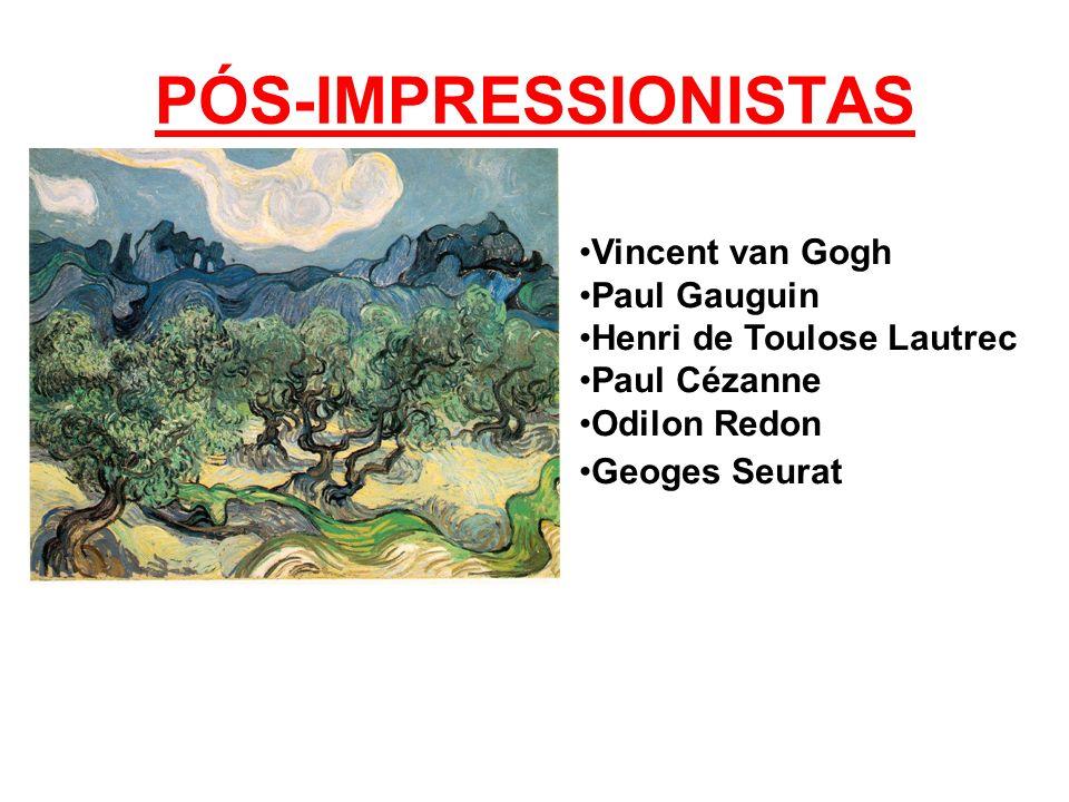PÓS-IMPRESSIONISTAS Vincent van Gogh Paul Gauguin