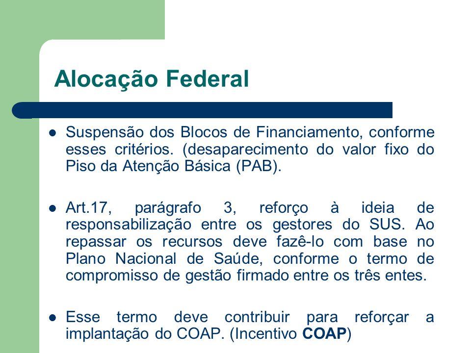 Alocação Federal Suspensão dos Blocos de Financiamento, conforme esses critérios. (desaparecimento do valor fixo do Piso da Atenção Básica (PAB).