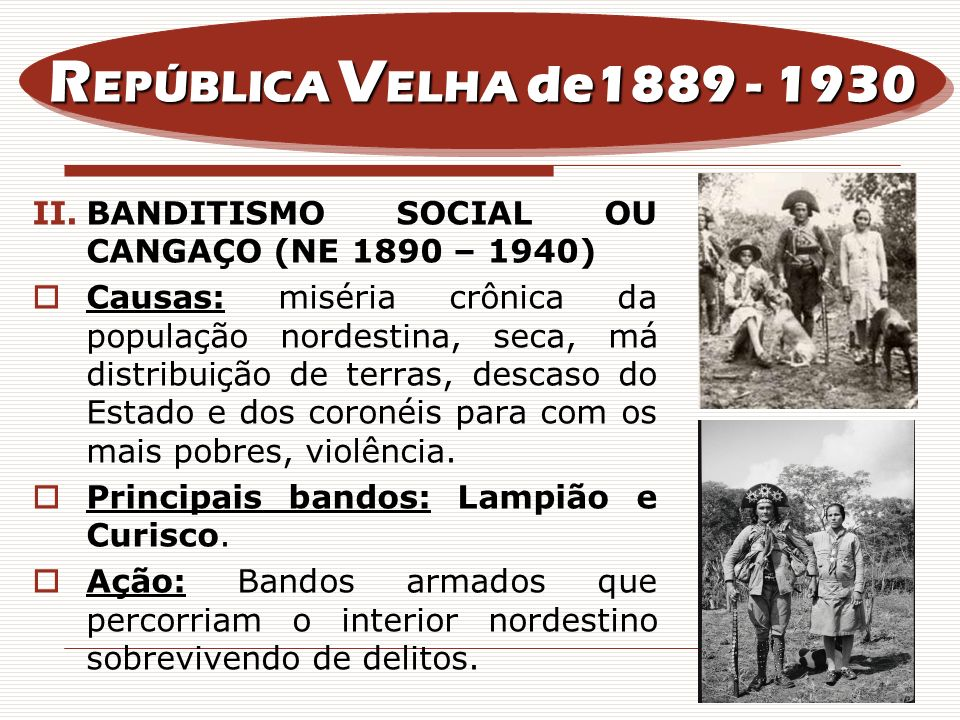 REPÚBLICA VELHA de1889 - 1930BANDITISMO SOCIAL OU CANGAÇO (NE 1890 – 1940)