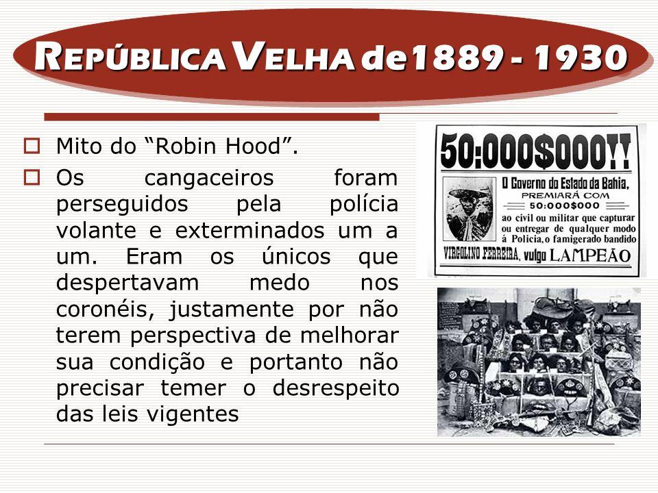 REPÚBLICA VELHA de1889 - 1930 Mito do Robin Hood .