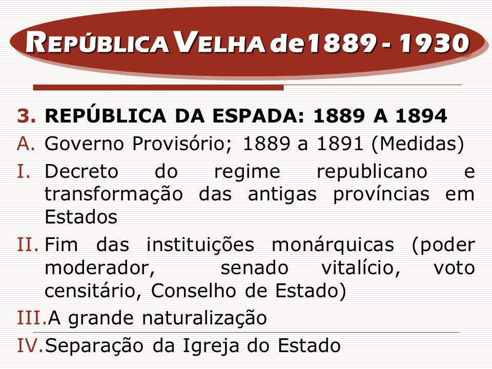 REPÚBLICA VELHA de1889 - 1930 REPÚBLICA DA ESPADA: 1889 A 1894