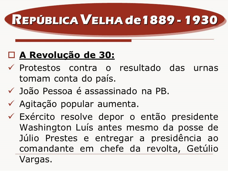 REPÚBLICA VELHA de1889 - 1930 A Revolução de 30:
