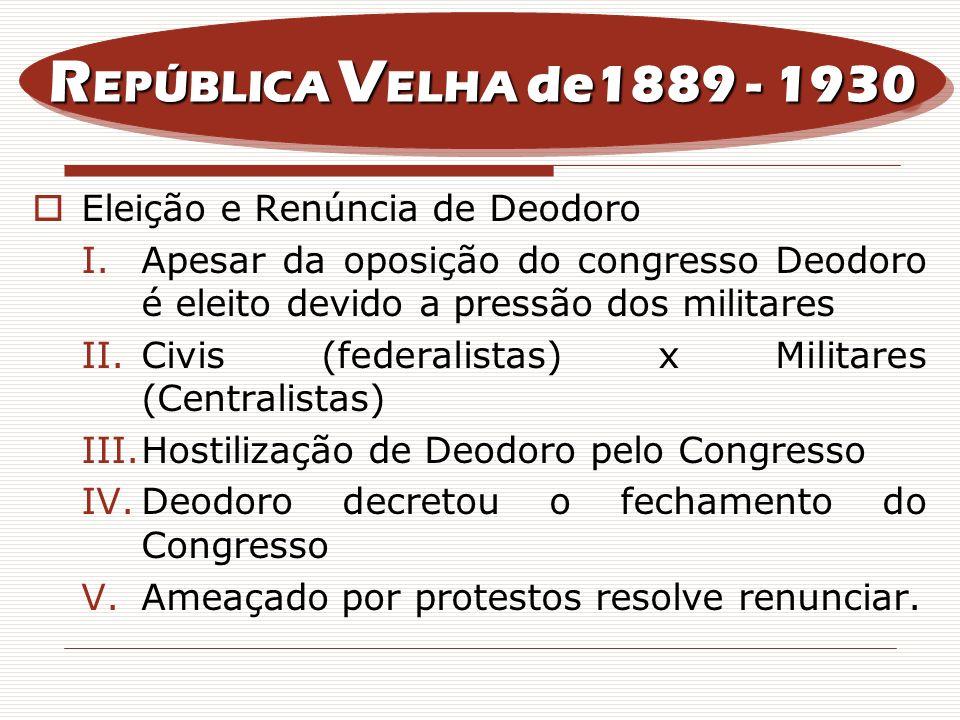 REPÚBLICA VELHA de1889 - 1930 Eleição e Renúncia de Deodoro