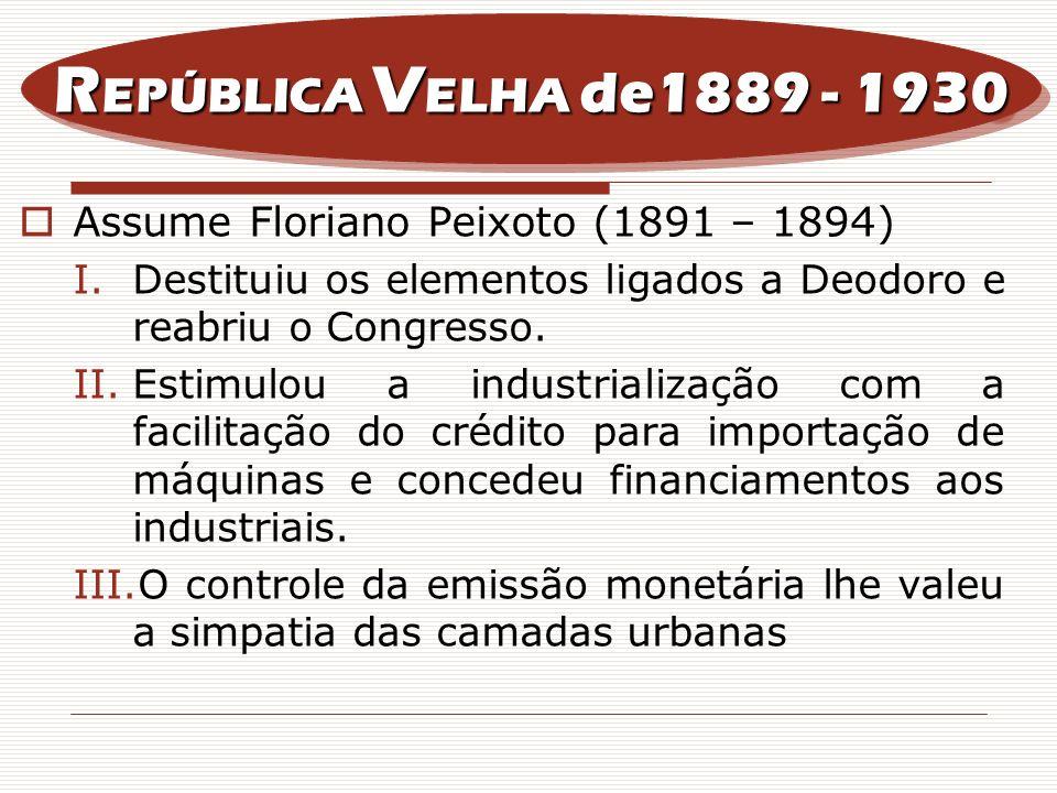 REPÚBLICA VELHA de1889 - 1930 Assume Floriano Peixoto (1891 – 1894)