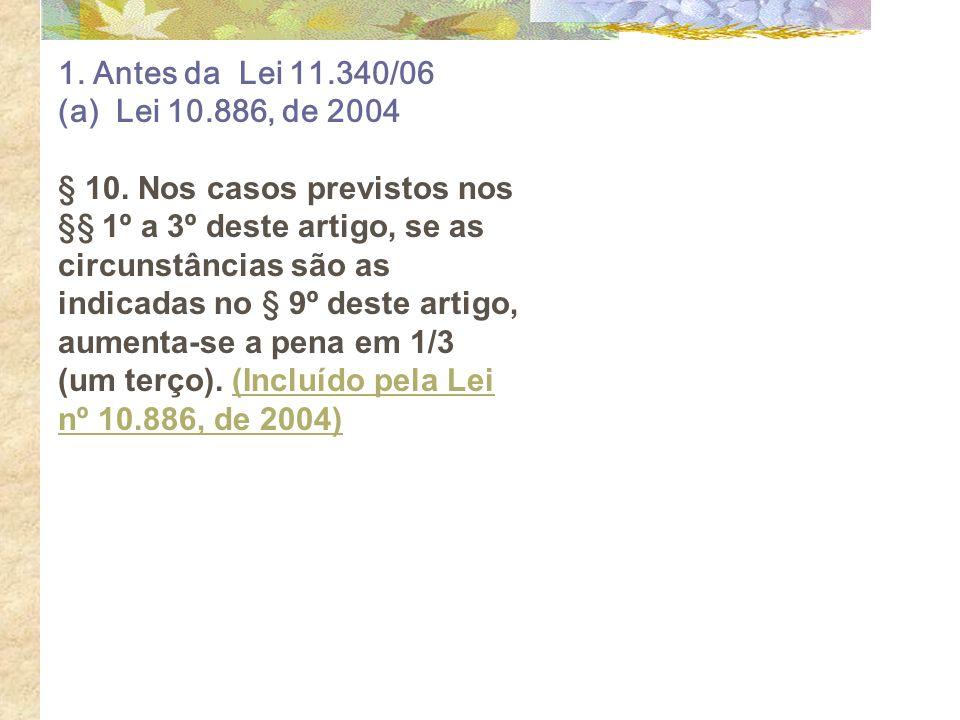 1. Antes da Lei 11.340/06 (a) Lei 10.886, de 2004.