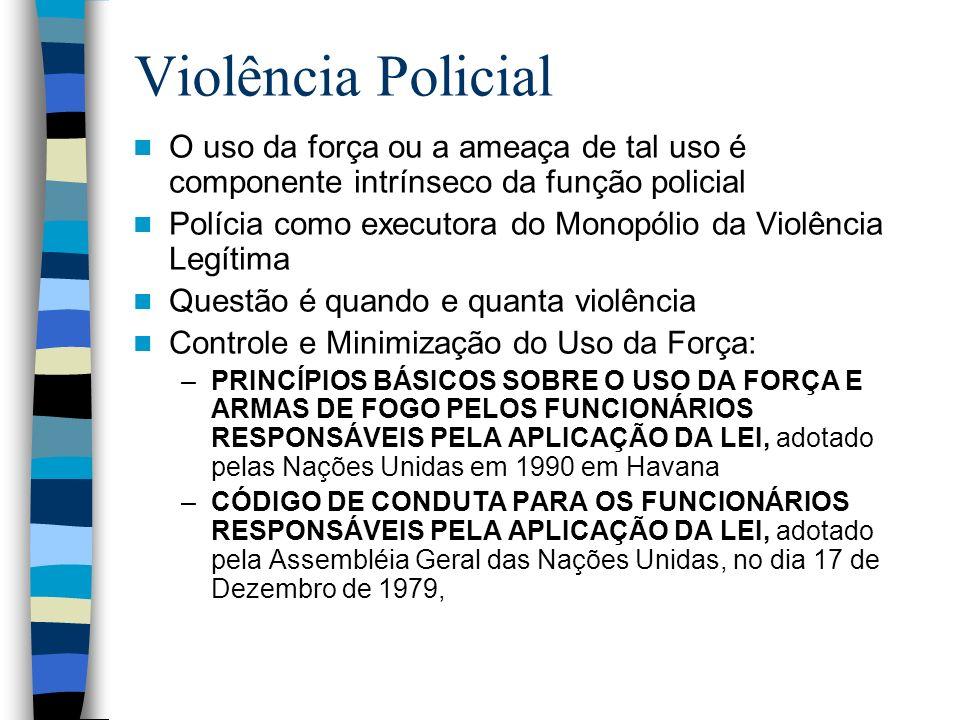 Violência Policial O uso da força ou a ameaça de tal uso é componente intrínseco da função policial.