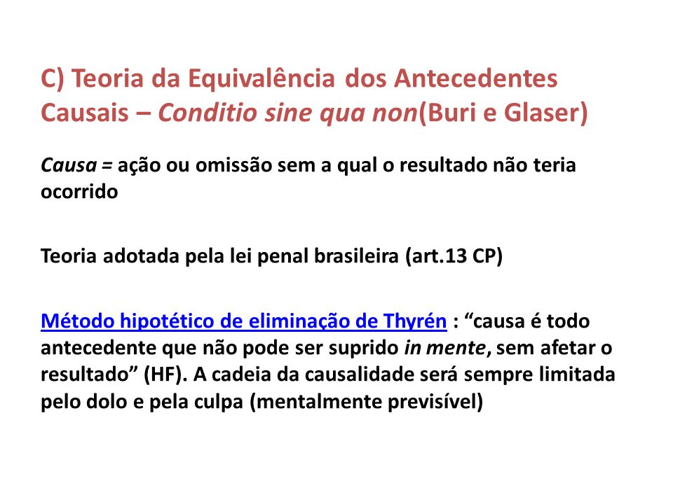C) Teoria da Equivalência dos Antecedentes Causais – Conditio sine qua non(Buri e Glaser)