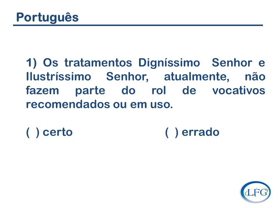 Português 1) Os tratamentos Digníssimo Senhor e Ilustríssimo Senhor, atualmente, não fazem parte do rol de vocativos recomendados ou em uso.