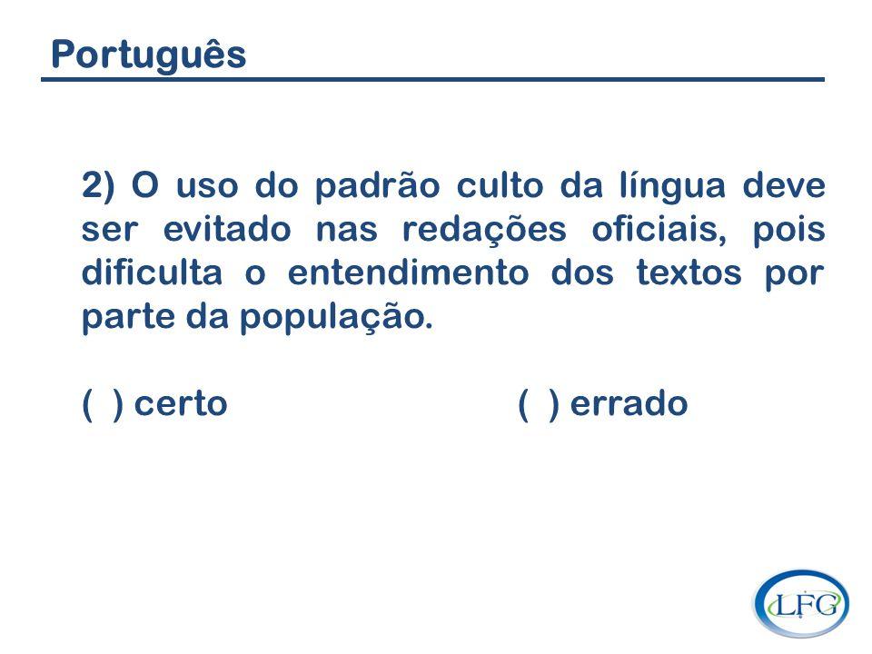 Português 2) O uso do padrão culto da língua deve ser evitado nas redações oficiais, pois dificulta o entendimento dos textos por parte da população.