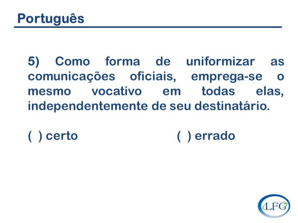 Português 5) Como forma de uniformizar as comunicações oficiais, emprega-se o mesmo vocativo em todas elas, independentemente de seu destinatário.