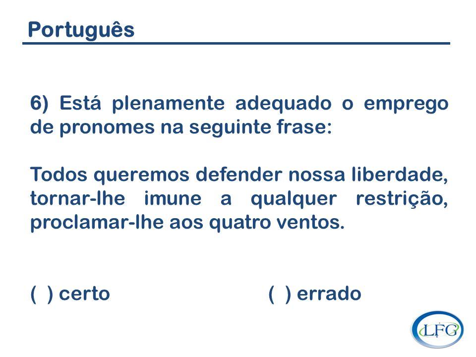 Português 6) Está plenamente adequado o emprego de pronomes na seguinte frase: