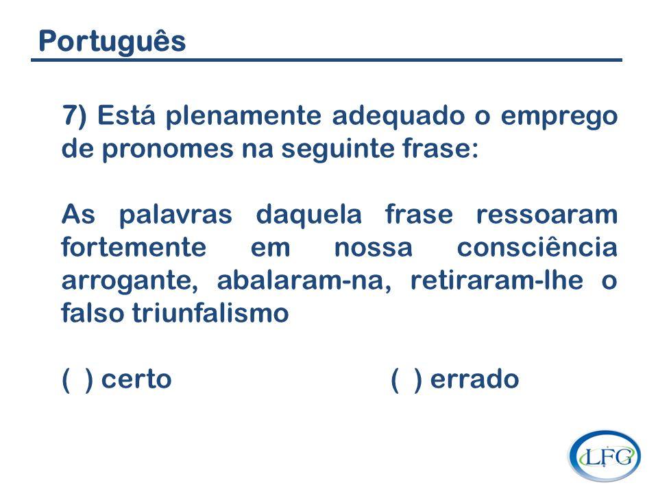 Português 7) Está plenamente adequado o emprego de pronomes na seguinte frase: