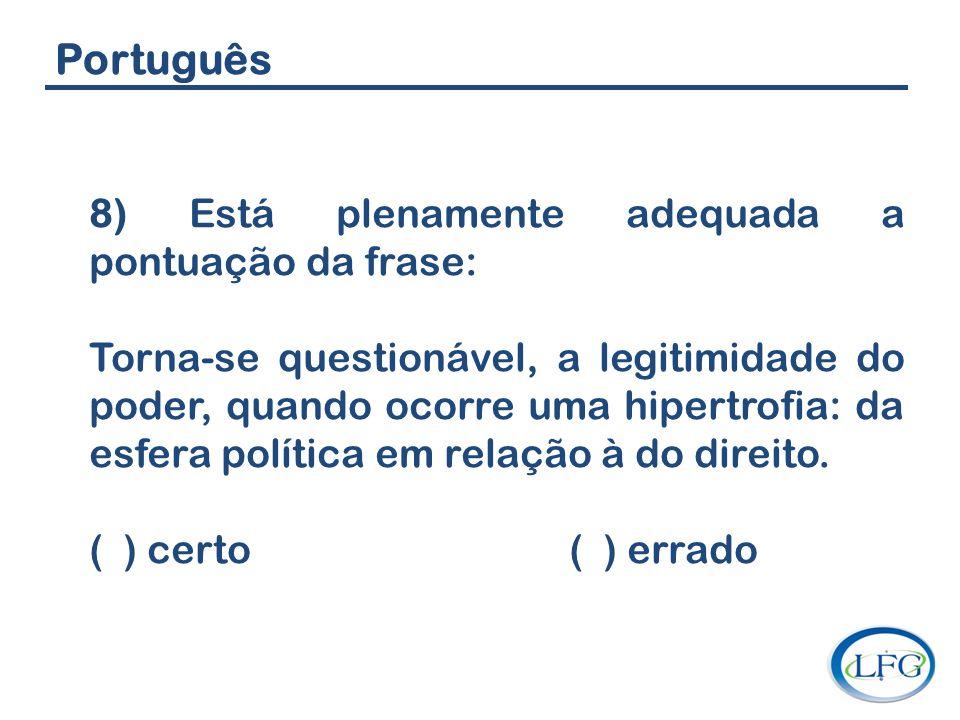 Português 8) Está plenamente adequada a pontuação da frase:
