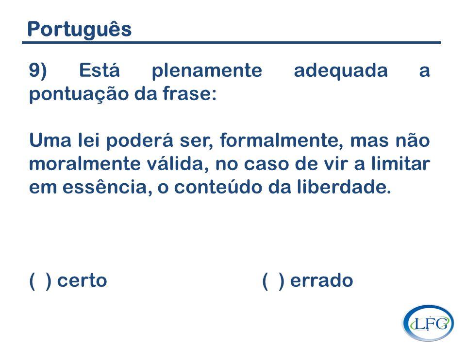 Português 9) Está plenamente adequada a pontuação da frase: