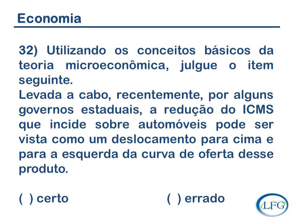 Economia 32) Utilizando os conceitos básicos da teoria microeconômica, julgue o item seguinte.