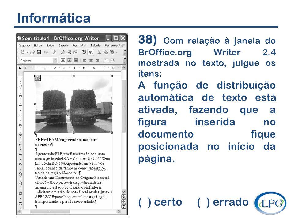 Informática 38) Com relação à janela do BrOffice.org Writer 2.4 mostrada no texto, julgue os itens: