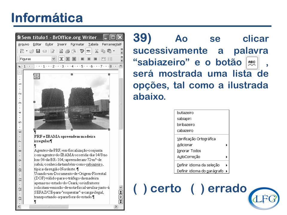 Informática 39) Ao se clicar sucessivamente a palavra sabiazeiro e o botão , será mostrada uma lista de opções, tal como a ilustrada abaixo.