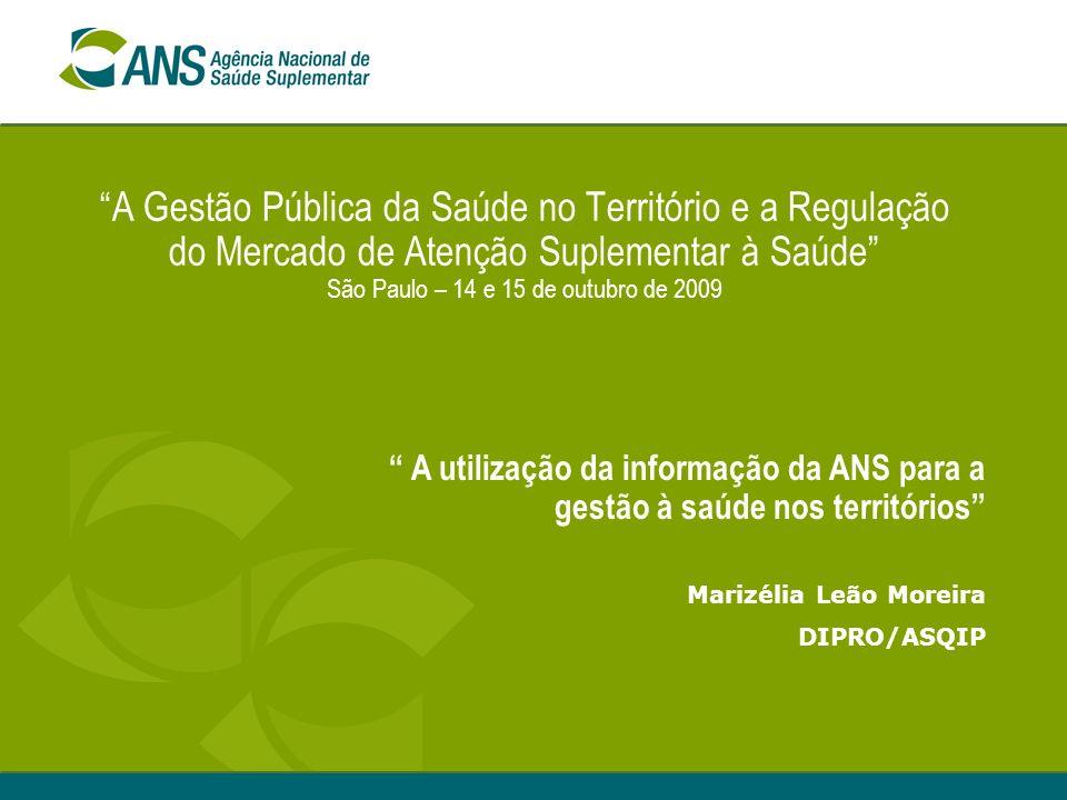 A Gestão Pública da Saúde no Território e a Regulação do Mercado de Atenção Suplementar à Saúde São Paulo – 14 e 15 de outubro de 2009