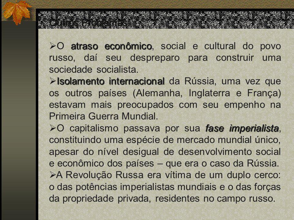 Outros Problemas: O atraso econômico, social e cultural do povo russo, daí seu despreparo para construir uma sociedade socialista.