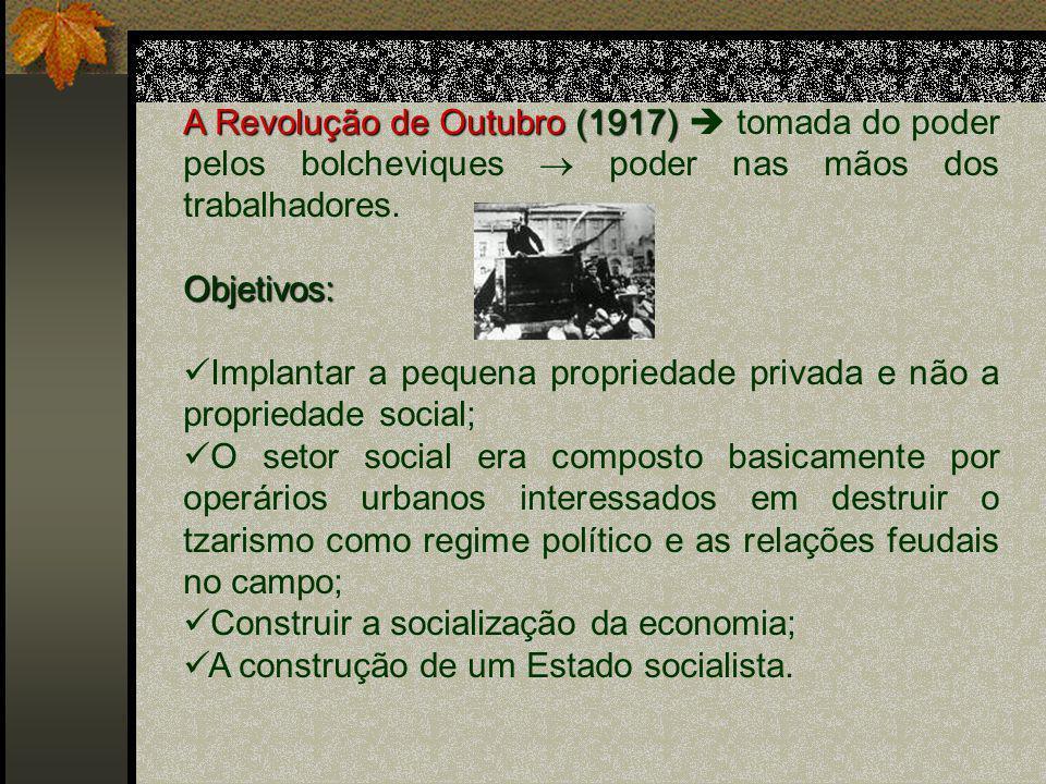 A Revolução de Outubro (1917)  tomada do poder pelos bolcheviques  poder nas mãos dos trabalhadores.