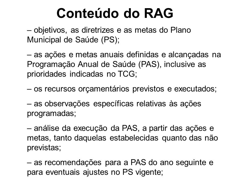 Conteúdo do RAG objetivos, as diretrizes e as metas do Plano Municipal de Saúde (PS);