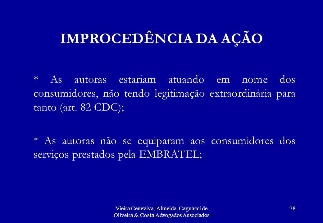 IMPROCEDÊNCIA DA AÇÃO * As autoras estariam atuando em nome dos consumidores, não tendo legitimação extraordinária para tanto (art. 82 CDC);