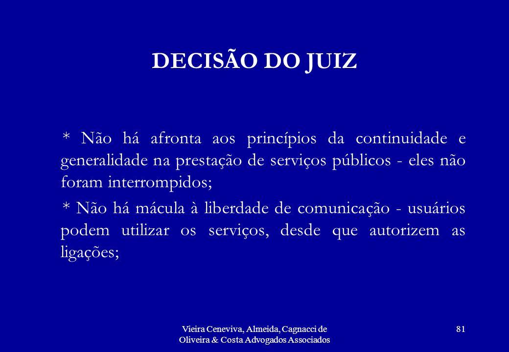 DECISÃO DO JUIZ * Não há afronta aos princípios da continuidade e generalidade na prestação de serviços públicos - eles não foram interrompidos;