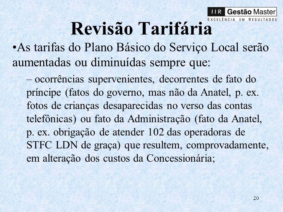 Revisão Tarifária As tarifas do Plano Básico do Serviço Local serão aumentadas ou diminuídas sempre que:
